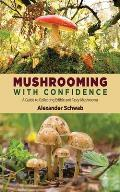 Mushrooming with Confidence A Guide to Collecting Edible & Tasty Mushrooms