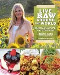 Live Raw Around the World International Raw Food Recipes for Good Health & Timeless Beauty