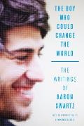 Boy Who Could Change the World The Writings of Aaron Swartz