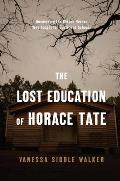 Lost Education of Horace Tate Uncovering the Hidden Heroes Who Fought for Justice in Schools