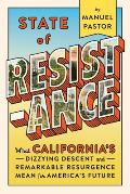 State of Resistance What Californias Dizzying Descent & Remarkable Resurgence Mean for Americas Future