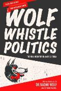 Wolf Whistle Politics The New Misogyny in Public Life Today