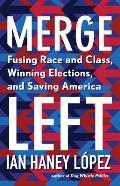 Merge Left Fusing Race & Class Winning Elections & Saving America