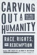 Carving Out a Humanity Race Rights & Redemption