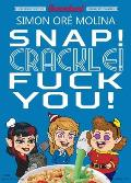 Snap! Crackle! Fuck You!