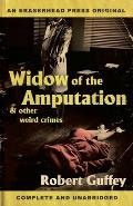 Widow of the Amputation & Other Weird Crimes
