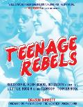 Teenage Rebels Stories of Successful High School Activists From the Little Rock 9 to the Class of Tomorrow