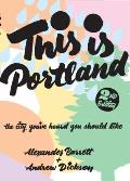 This Is Portland: The City You've Heard You Should Like (2nd Edition)