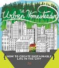 The Urban Homesteader: How to Create Sustainable Life in the City, Featuring Make Your Place, Make It Last, Homesweet Homegrown, and Everyday