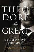 Theodore the Great Conservative Crusader