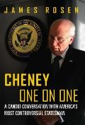 Cheney One on One A Candid Conversation with Americas Most Controversial Statesman