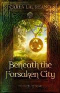 Beneath the Forsaken City (Book Two)