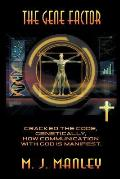 The Gene Factor: Cracked the Code, Genetically, How Communication with God Is Manifest.