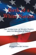 Birth Of A White Nation The Invention Of White People & Its Relevance Today
