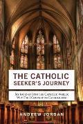 The Catholic Seeker's Journey: My Journey Into the Catholic World