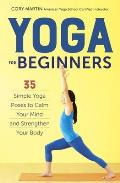 Yoga for Beginners Simple Yoga Poses to Calm Your Mind & Strengthen Your Body