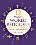 12 Major World Religions The Beliefs Rituals & Traditions of Humanitys Most Influential Faiths