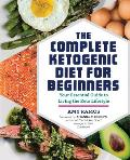 Complete Ketogenic Diet for Beginners Your Essential Guide to Living the Keto Lifestyle