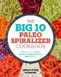 Big 10 Paleo Spiralizer Cookbook 10 Vegetables to Noodle 100 Healthy Spiralizer Recipes 300 Variations