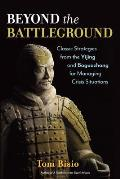 Beyond the Battleground Classic Strategies from the Yijing & Baguazhang for Managing Crisis Situations