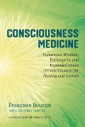 Consciousness Medicine Indigenous Wisdom Entheogens & Expanded States of Consciousness for Healing & Growth
