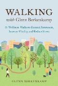 Walking with Glenn Berkenkamp 35 Wellness Walks to Expand Awareness Increase Vitality & Reduce Stress