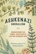 Ashkenazi Herbalism Rediscovering the Herbal Traditions of Eastern European Jews