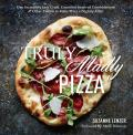 Truly Madly Pizza One Incredibly Easy Crust Countless Inspired Combinations & Other Tidbits to Make Pizza a Nightly Affair