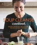 Soup Cleanse Cookbook A Guide to Improving Your Health with Nourishing Plant Based Soups Because Spooning Feels So Good