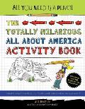 All You Need Is a Pencil The Totally Hilarious All about America Activity Book