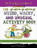 All You Need Is a Pencil The Weird Wacky & Unusual Activity Book