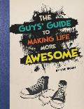 Guys Guide to Making Life More Awesome