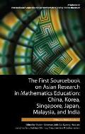 The First Sourcebook on Asian Research in Mathematics Education: China, Korea, Singapore, Japan, Malaysia and India -- China and Korea Sections (Hc)
