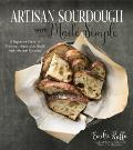 Artisan Sourdough Made Simple Practical Recipes & Techniques for the Home Baker with Almost No Kneading