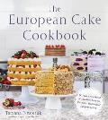 European Cake Cookbook Discover a New World of Decadence from the Celebrated Traditions of European Baking