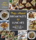Prep Ahead Breakfasts & Lunches 75 No Fuss Recipes to Save You Time & Money