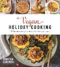 Vegan Holiday Cooking 60 Meatless Dairy Free Recipes Full of Festive Flavors