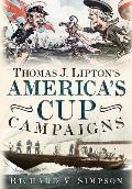 Thomas J. Lipton's America's Cup Campaigns: The Saga of One Man's Three-Decade Obsession with Winning the America's Cup