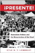 ?Presente!: Nonviolent Politics and the Resurrection of the Dead