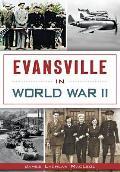 Military||||Evansville in World War II