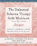 Dialectical Behavior Therapy Skills Workbook for Anger