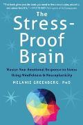 Stress Proof Brain Master Your Emotional Response to Stress Using Mindfulness & Neuroplasticity
