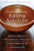 Mindfulness Based Eating Solution Proven Strategies to End Overeating Satisfy Your Hunger & Savor Your Life
