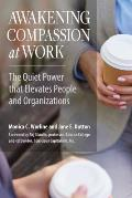 Awakening Compassion at Work The Quiet Power That Elevates People & Organizations