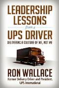 Leadership Lessons from a Ups Driver Delivering a Culture of We Not Me