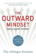 Outward Mindset How to Move People & Organizations from Inward to Outward Thinking