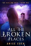 All the Broken Places (The Healing Edge #1)
