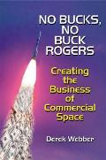 No Bucks, No Buck Rogers: Creating the Business of Commercial Space