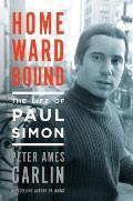 Homeward Bound The Life of Paul Simon