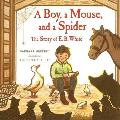 Boy a Mouse & a Spider The Story of E B White